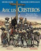Couverture du livre « Avec les Cristeros ; viva Cristo Rey ! un combat oublié pour la liberté » de Michel Faure et Mankho et Francois Corteggiani aux éditions Triomphe