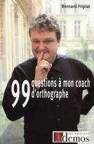 Couverture du livre « 99 questions à mon coach d'orthographe » de Fripiat B aux éditions Demos