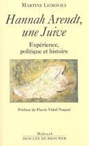 Couverture du livre « Hannah Arendt Une Juive ; Experience Politique Et Histoire » de Martine Leibovici aux éditions Desclee De Brouwer