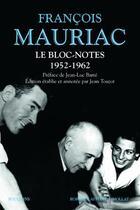 Couverture du livre « Le bloc-notes ; 1952-1962 » de Francois Mauriac aux éditions Bouquins