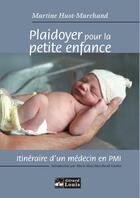 Couverture du livre « Plaidoyer pour la petite enfance ; itinéraire d'in médecin en PMI » de Martine Huot-Marchand aux éditions Gerard Louis