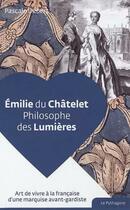 Couverture du livre « Emilie du Châtelet, philosophe des Lumières » de Pascale Debert aux éditions Le Pythagore