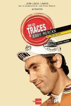 Couverture du livre « Sur les traces de Eddy Merckx en belgique » de Jean-Louis Lahaye et Jean-Michel Bodelet aux éditions Luc Pire