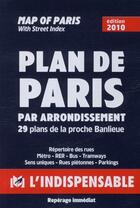 Couverture du livre « Plan de Paris par arrondissement / map of Paris ; 29 plans de la proche banlieue ; répertoire des rues, sens uniques, parkings, autobus, métro, rer, stade de france, parc des princes / with street index, bus, underground (édition 2010) » de Collectif aux éditions L'indispensable