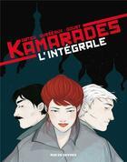 Couverture du livre « Kamarades ; intégrale » de Benoit Abtey et Mayalen Goust et Jean-Baptiste Dusseaux aux éditions Rue De Sevres