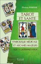 Couverture du livre « Tarot et santé ; symbolique médicale et arcanes majeurs » de Florian Parisse aux éditions Trajectoire