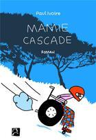 Couverture du livre « Mamie Cascade » de Paul Ivoire aux éditions Anne Carriere