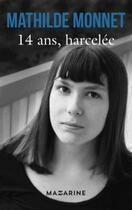 Couverture du livre « 14 ans, harcelée » de Mathilde Monnet aux éditions Mazarine
