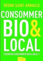 Couverture du livre « Consommer bio et local » de Regine Saint-Arnauld aux éditions Ambre