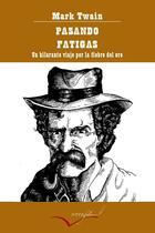Couverture du livre « Pasando fatigas ; un hilarante viaje por la fiebre del oro » de Mark Twain aux éditions Interfolio Livres
