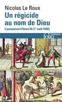 Couverture du livre « Un régicide au nom de Dieu ; l'assassinat d'Henri III, 1er août 1589 » de Nicolas Le Roux aux éditions Gallimard