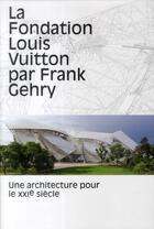 Couverture du livre « La fondation Louis Vuitton par Frank Gehry » de Collectif aux éditions Flammarion