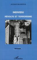 Couverture du livre « Individu ; révolte et terrorisme » de Jacques Wajnsztejn aux éditions Harmattan
