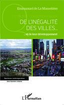 Couverture du livre « De l'inégalité des villes et de leur développement » de Emmanuel De La Masseliere aux éditions L'harmattan
