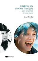 Couverture du livre « Histoire du cinéma français ; des origines à nos jours » de Rene Predal aux éditions Nouveau Monde