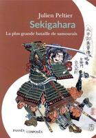 Couverture du livre « Sekigahara, la plus grande bataille de samourais » de Julien Peltier aux éditions Passes Composes