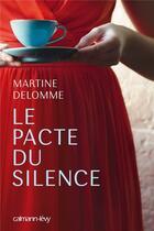 Couverture du livre « Le pacte du silence » de Martine Delomme aux éditions Calmann-levy