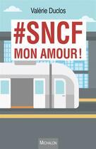 Couverture du livre « #SNCF mon amour ! » de Valerie Duclos aux éditions Michalon
