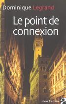 Couverture du livre « Point de connexion » de Dominique Legrand aux éditions Anne Carriere