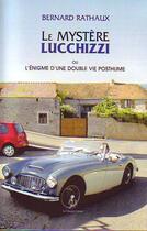 Couverture du livre « Le mystère lucchizzi ou l'énigme d'une double vie posthume » de Bernard Rathaux aux éditions La Compagnie Litteraire