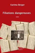 Couverture du livre « Filiations dangereuses » de Karima Berger aux éditions Chevre Feuille Etoilee