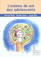 Couverture du livre « L'estime de soi des adolescents » de Germain Duclos et Danielle Laporte et Jacques Ross aux éditions Sainte Justine