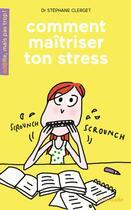 Couverture du livre « Comment maîtriser ton stress ? » de Soledad Bravi et Stephane Clerget aux éditions Limonade