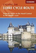 Couverture du livre « Cycling the Loire, cycle route ; from de source in the Massif Central to the Atlantic coast » de Mike Wells aux éditions Cicerone Press