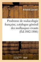 Couverture du livre « Prodrome de malacologie francaise, catalogue general des mollusques vivants (ed.1882-1886) » de Locard Arnould aux éditions Hachette Bnf