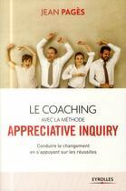 Couverture du livre « Le coaching collectif avec la méthode appréciative inquiry ; conduire le changement en s'appuyant sur les réussites (2e édition) » de Jean Pages aux éditions Eyrolles