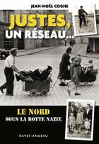 Couverture du livre « Justes, un réseau ; le Nord sous la botte nazie » de Jean-Noel Coghe aux éditions Ravet-anceau