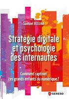 Couverture du livre « Stratégie digitale et psychologie des internautes » de Samuel Bielka aux éditions Gereso