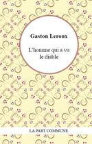 Couverture du livre « L'homme qui a vu le diable » de Gaston Leroux aux éditions Part Commune