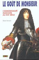 Couverture du livre « Le Gout De Monsieur ; L'Homosexualite Masculine Au Xvii Siecle » de Didier Godard aux éditions H&o