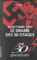Couverture du livre « 22 octobre 1941 ; le drame des 50 otages » de Franck Liaigre aux éditions Geste