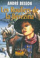 Couverture du livre « Les Rouliers De La Berezina » de Andre Besson aux éditions Mon Village