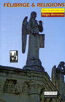 Couverture du livre « Félibrige & religions » de Regis Bertrand aux éditions La Thune