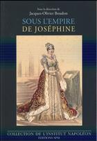 Couverture du livre « Sous l'empire de Joséphine » de Jacques-Olivier Boudon aux éditions Spm Lettrage