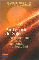 Couverture du livre « Par L'Esprit Du Soleil » de Daniel Meurois-Givaudan et Anne Meurois-Givaudan aux éditions Sois