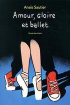 Couverture du livre « Amour, gloire et ballet » de Anais Sautier aux éditions Ecole Des Loisirs