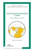 Couverture du livre « Les étudiants étrangers à paris ; entre affiliation et repli » de Catherine Agulhon et Angela Xavier De Brito aux éditions L'harmattan