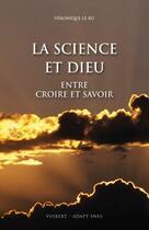 Couverture du livre « La science et Dieu ; entre croire et savoir » de Veronique Le Ru aux éditions Vuibert