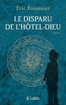 Couverture du livre « Le disparu de l'Hôtel-Dieu » de Eric Fouassier aux éditions Lattes