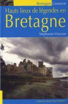 Couverture du livre « Hauts lieux de leégendes en Bretagne » de Stephanie Vincent aux éditions Gisserot
