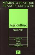 Couverture du livre « Memento Pratique ; Mémento Agriculture 2009/2010 ; Juridique, Fiscal, Social, Comptable » de Collectif aux éditions Lefebvre