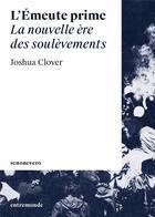 Couverture du livre « L'émeute prime ; la nouvelle ère des soulèvements » de Joshua Clover aux éditions Entremonde