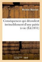 Couverture du livre « Consequences qui decoulent invinciblement d'une pairie a vie, quelle que soit la maniere » de Massias-N aux éditions Hachette Bnf