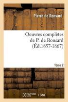 Couverture du livre « Oeuvres completes de p. de ronsard. tome 2 (ed.1857-1867) » de Ronsard Pierre aux éditions Hachette Bnf