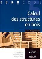 Couverture du livre « Calcul des structures en bois selon l'Eurocode 5 » de Benoit Legrand aux éditions Eyrolles