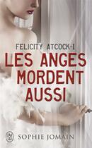 Couverture du livre « Felicity Atcock T.1 ; les anges mordent aussi » de Sophie Jomain aux éditions J'ai Lu